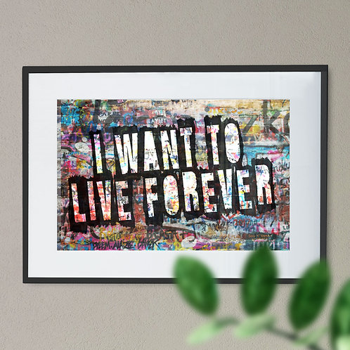 """I Want To Liv For Ever' Digital Word Art"