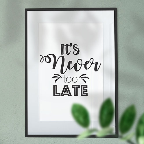 It's Never Too Late Black Writing Wall Art Print