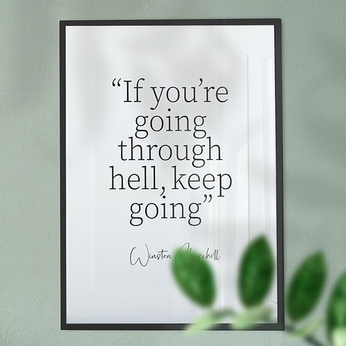 If You're Going Through Hell Keep Going - Winston Churchill Quote Wall Art Print