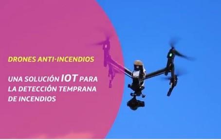 Drones anti-incendios IoT: La combinación de tecnologías al servicio del Planeta