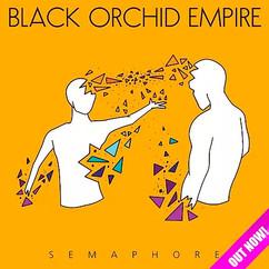 Black Orchid Empire - Semaphore.jpg