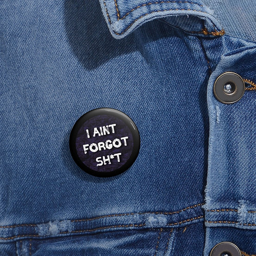 Pin Buttons: Aint Forgot... (US ONLY)