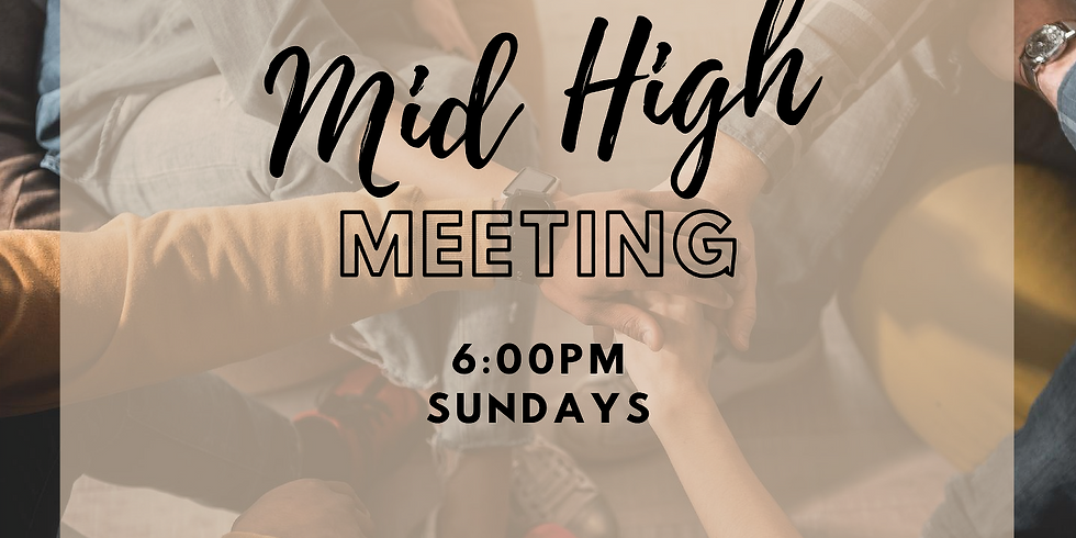 Mid-High Youth Meetings - Every Sunday @ 6:00pm