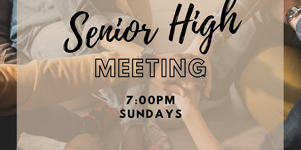 Senior High Youth Meetings - Every Sunday @ 7:00pm