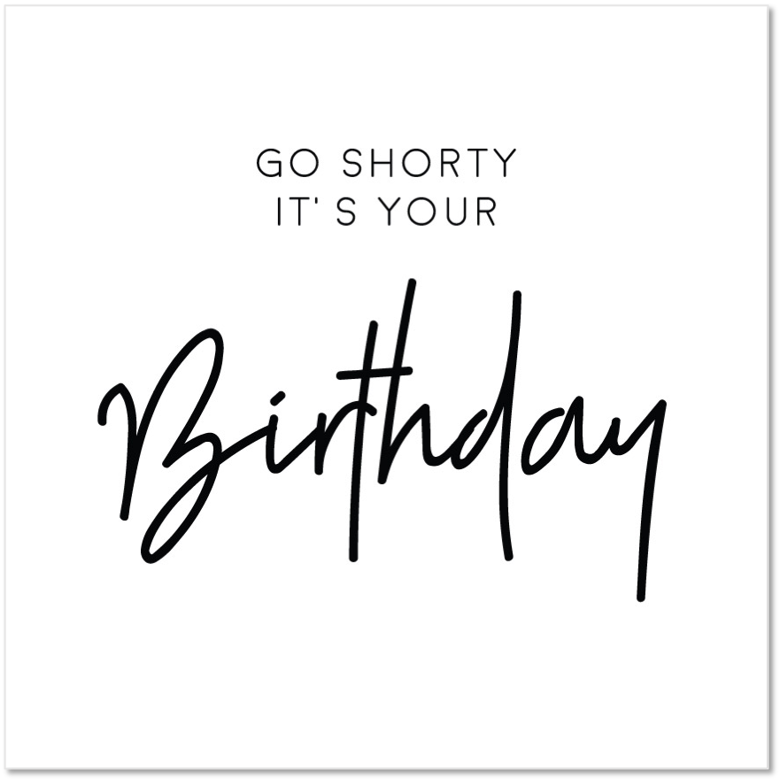 Black and White Go Shorty Birthday Card