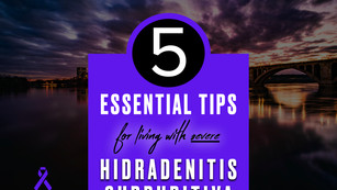5 Tips for Living with Severe Hidradenitis Suppurativa