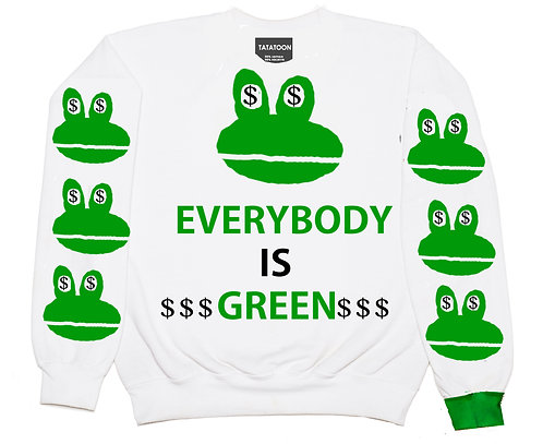 EVERYBODY IS $$$ GREEN $$$