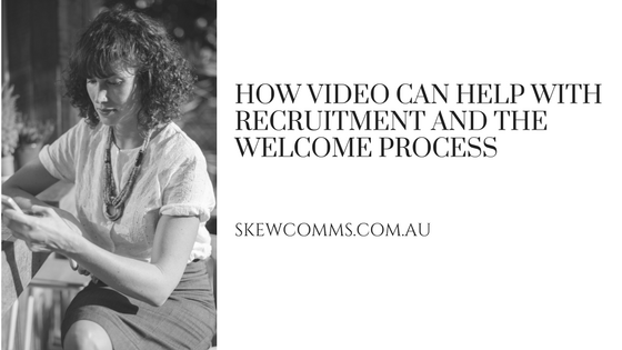 How video can help with recruitment and the welcome process
