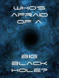 Who's affraid of the big black hole.jpg
