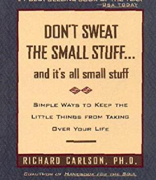 Don't Sweat the Small Stuff... and it's all small stuff - Richard Carlson