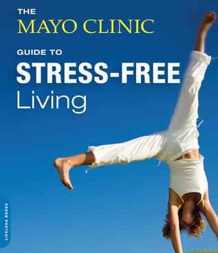 The Mayo Clinic Guide to Stress-Free Living - Amit Sood