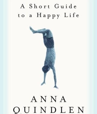 A Short Guide to a Happy Life - Anna Quindlen