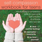 The Self-Compassion Workbook for Teens - Karen Bluth