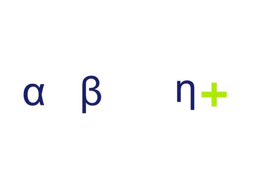 Alpha, Beta, ... ETA+