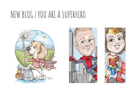 You are a superhero.