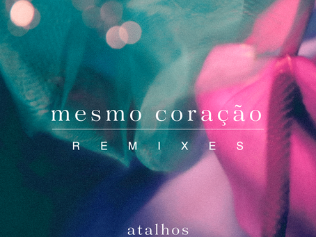 """Atalhos presenta remixes de """"Mesmo Coração"""""""