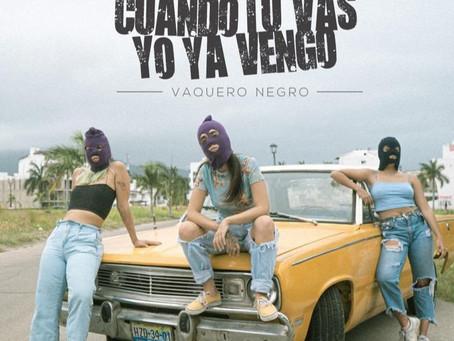 """Vaquero Negro tiene nuevo sencillo: """"Cuando tú vas, yo ya vengo"""""""
