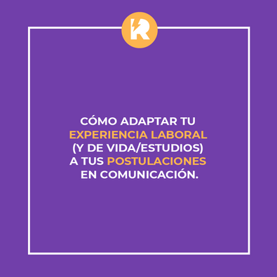 Cómo adaptar tu experiencia laboral (y de vida/estudios) a tus postulaciones en comunicación.