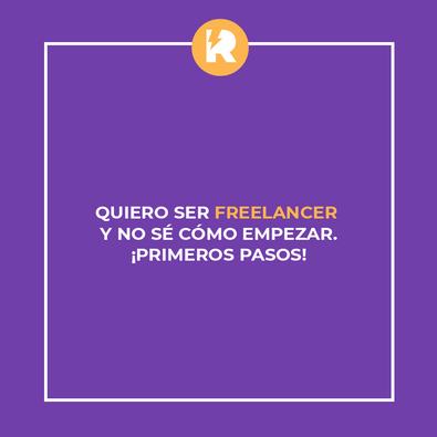 Quiero ser freelancer y no sé cómo empezar. ¡Primeros pasos!