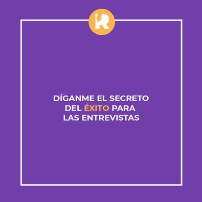 ¡Diganme el secreto del éxito para las entrevistas!