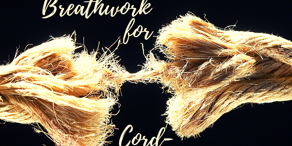 SOLD OUT - Breathwork for Cord-Cutting