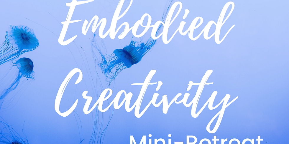 SOLD OUT - Embodied Creativity Mini-Retreat