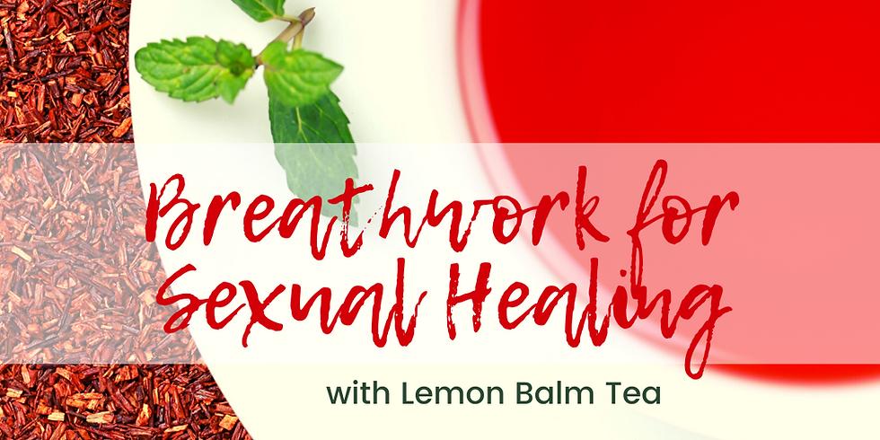 Breathwork for Sexual Healing w/ Lemon Balm Tea