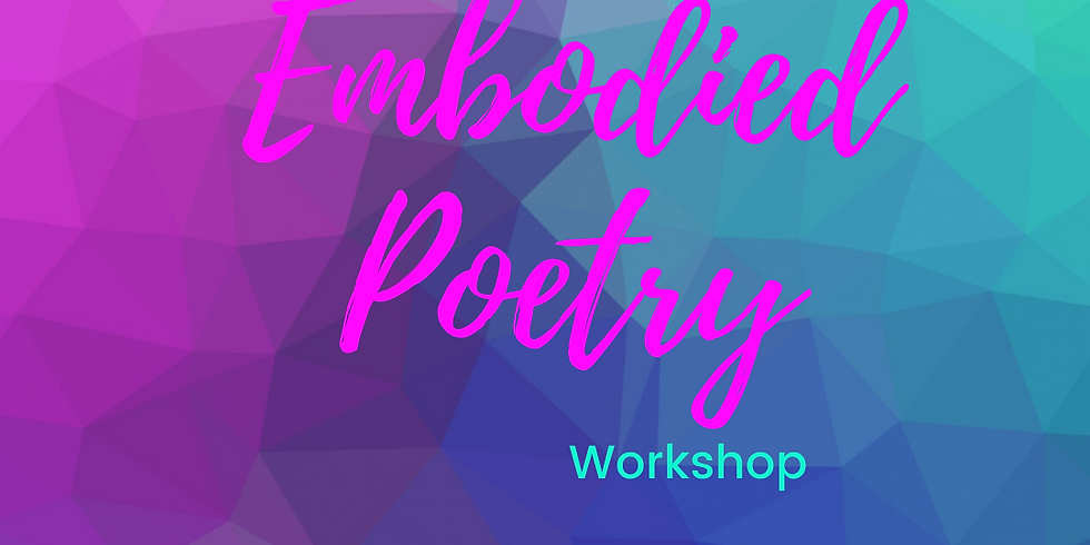 SOLD OUT - Embodied Poetry Workshop