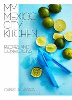 gabriela cámara's debut cookbook: 'my mexico city kitchen'