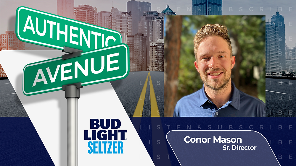 This is the Authentic Avenue podcast episode featuring Conor Mason, Sr. Director of Bud Light Seltzer, and host Adam Conner.