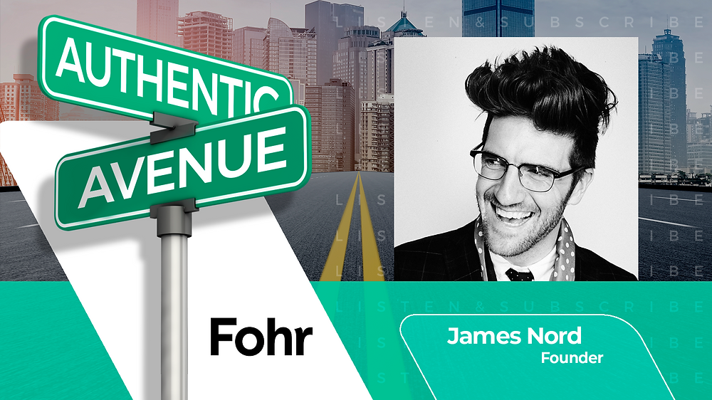 This is the cover for the Authentic Avenue podcast episode featuring James Nord, Founder  of Fohr, and host Adam Conner.