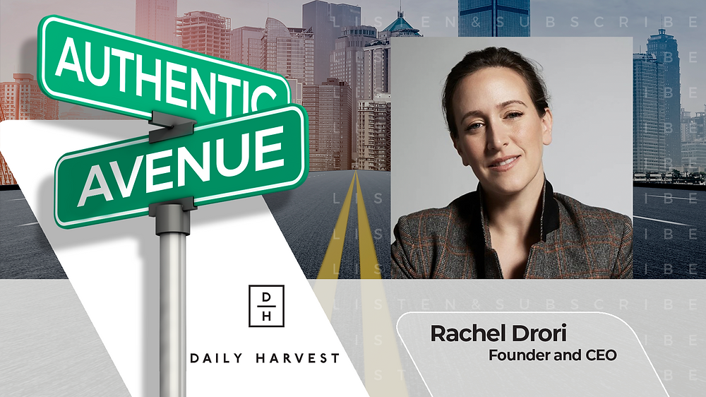 This is the cover for the Authentic Avenue podcast episode with Rachel Drori, Founder and CEO of Daily Harvest, and host Adam Conner.
