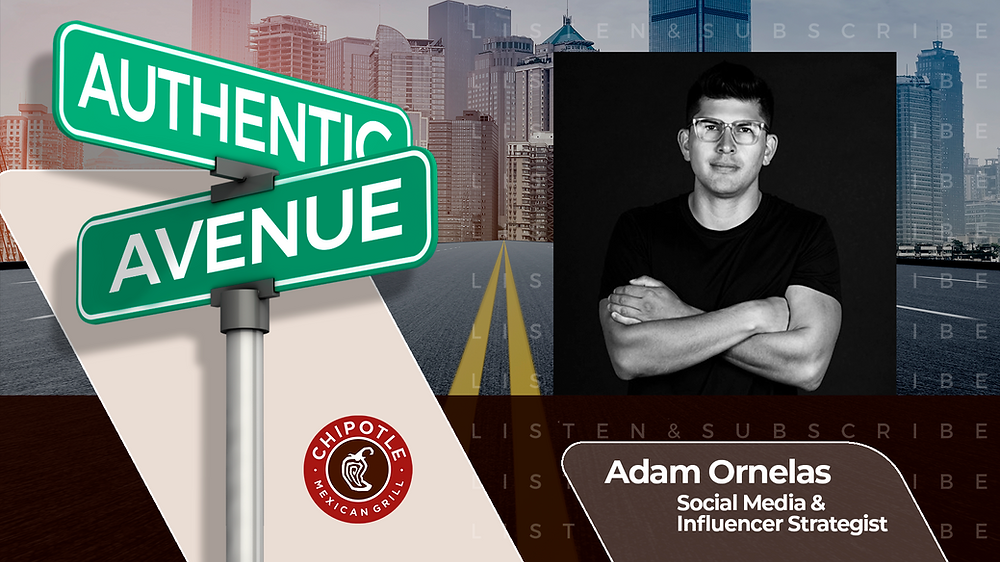 This is the cover for the Authentic Avenue podcast episode featuring Adam Ornelas, Social Media and Influencer Strategist for Chipotle, and host Adam Conner.