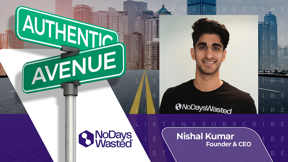 This is the Authentic Avenue podcast episode featuring Nishal Kumar, Founder and CEO of No Days Wasted, and host Adam Conner.