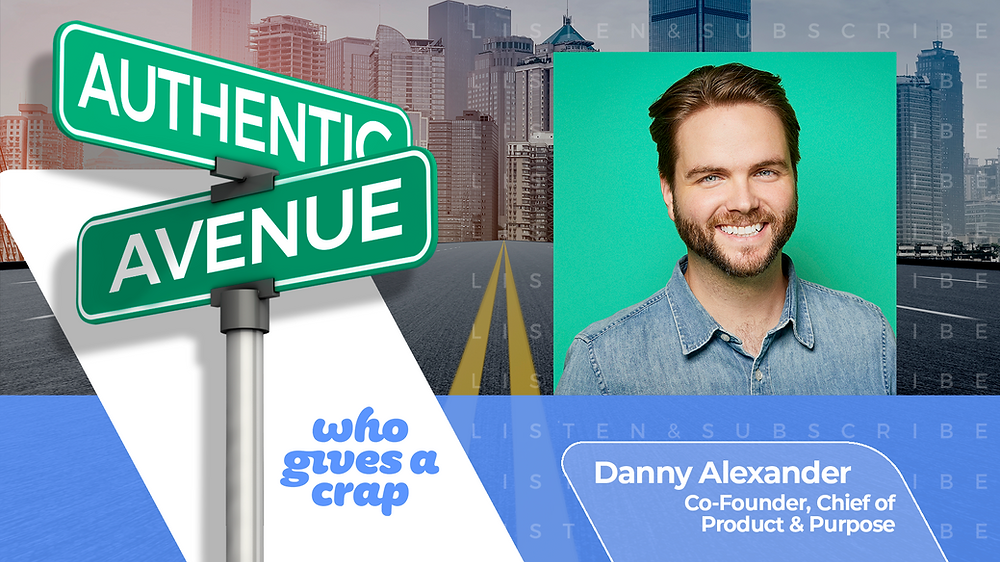 This is the Authentic Avenue podcast episode featuring Danny Alexander from Who Gives a Crap, with host Adam Conner.