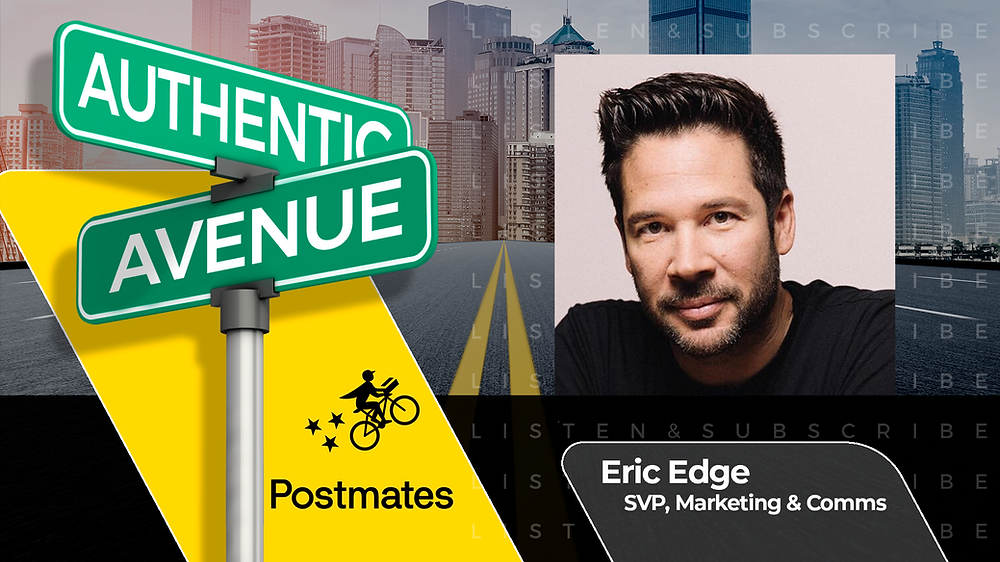 This is the cover for the Authentic Avenue podcast episode featuring Eric Edge, SVP Marketing & Communications at Postmates, and host Adam Conner.