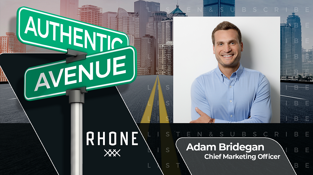 This is the cover for the Authentic Avenue podcast episode with Adam Bridegan, the Chief Marketing Officer of Rhone, and host Adam Conner.