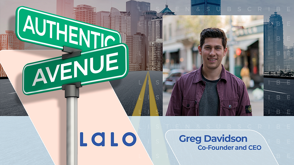This is the cover for the Authentic Avenue podcast episode with Greg Davidson, Co-Founder and CEO of Lalo, and host Adam Conner.
