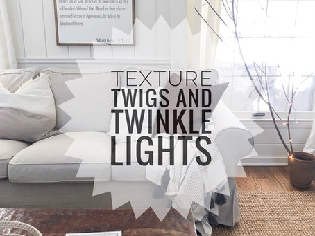 Simple Decorating Ideas - Texture, Twigs, and Twinkle Lights!