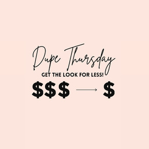 Dupe Thursday 1: Get the Look for Less