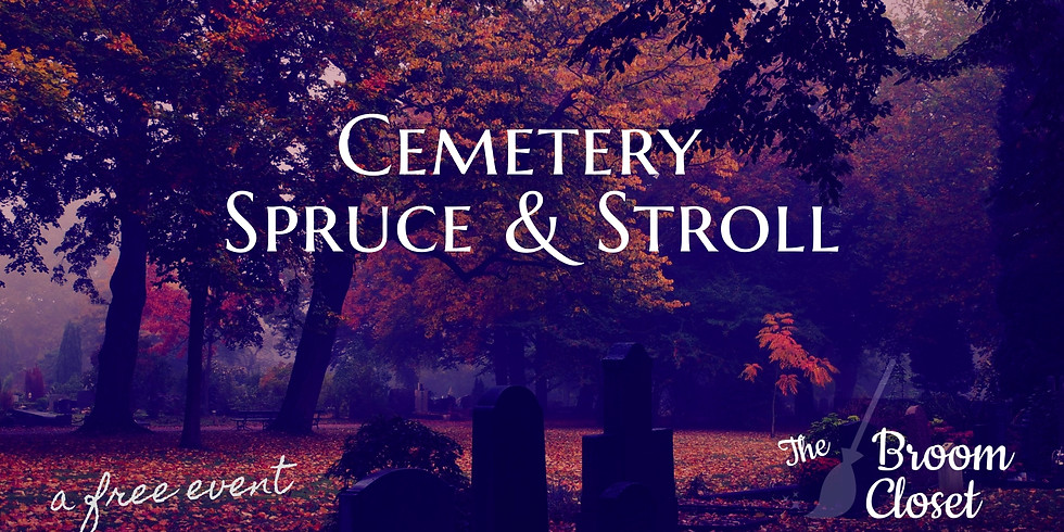 Cemetery Spruce & Stroll
