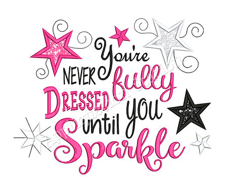 You're Never Fully Dressed Until You Sparkle