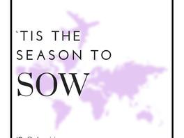 'Tis the Season to Sow