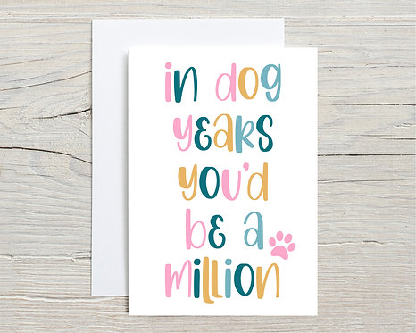 Card   In Dog Years You'd Be A Million