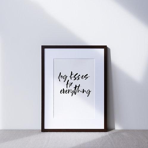 Print | Dog Kisses Fix Everything