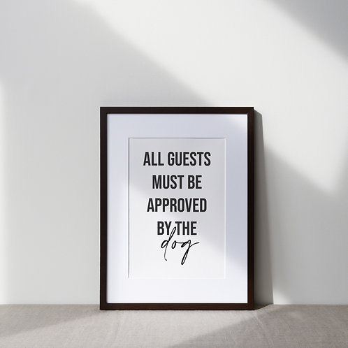 Print | All Guests Must Be Approved By The Dog