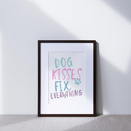 Print   Dog Kisses Fix Everything Colour
