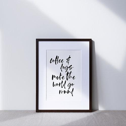 Print | Coffee & Dogs Make The World Go Round