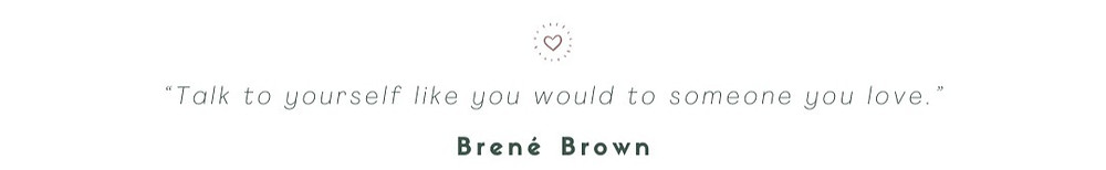 talk to yourself like you would to someone you love, self-care, Brene Brown, Womade, community, womadebrussels, coworking