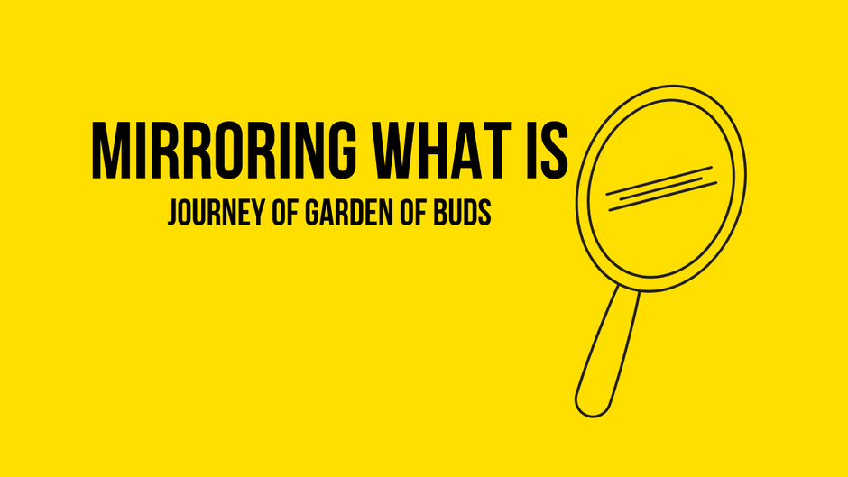 Mirroring What is Journey of Garden of Buds
